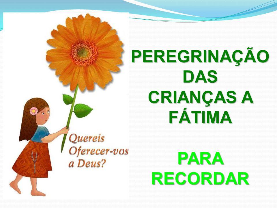 PEREGRINAÇÃO DAS CRIANÇAS A FÁTIMA PARA RECORDAR