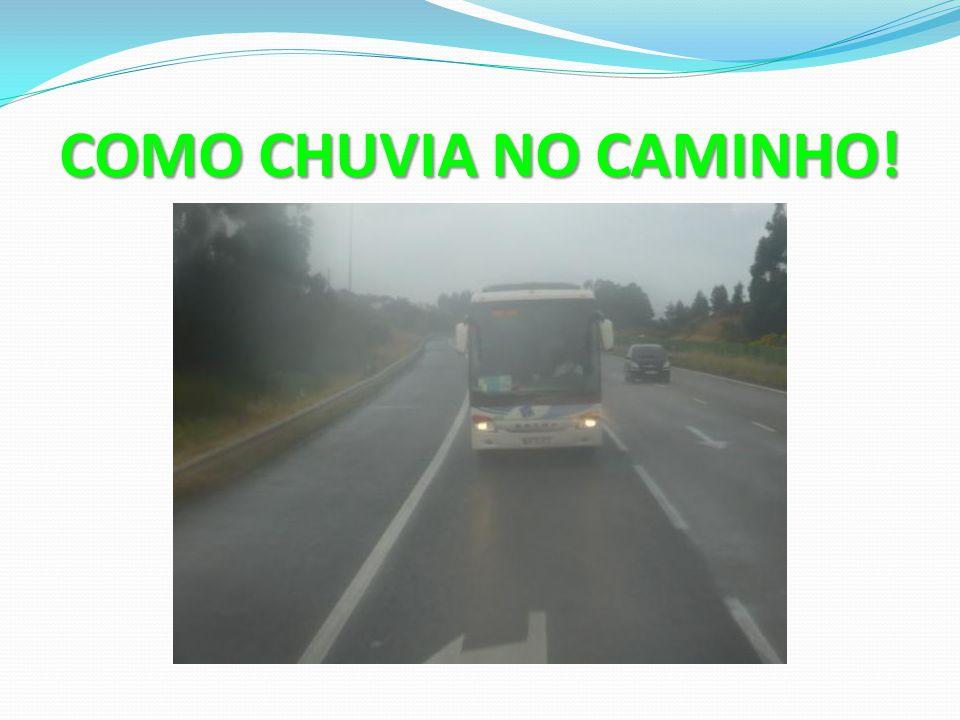 COMO CHUVIA NO CAMINHO!