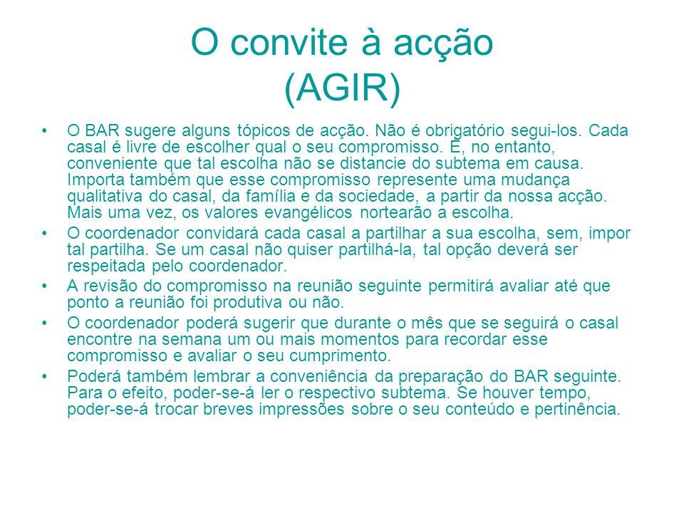 O convite à acção (AGIR) O BAR sugere alguns tópicos de acção. Não é obrigatório segui-los. Cada casal é livre de escolher qual o seu compromisso. É,
