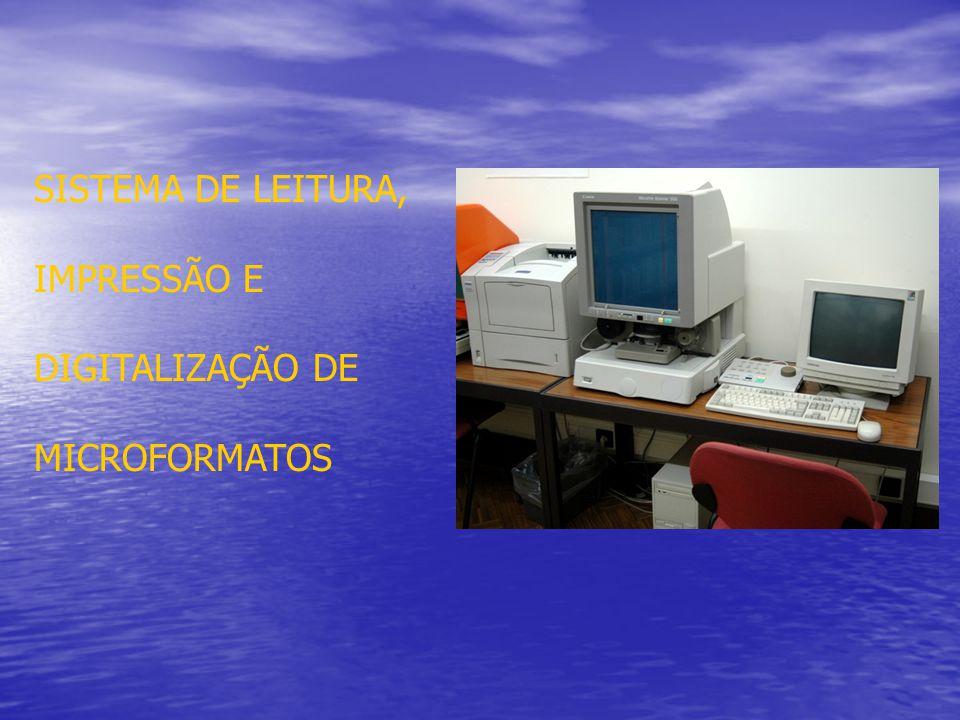 SISTEMA DE LEITURA, IMPRESSÃO E DIGITALIZAÇÃO DE MICROFORMATOS