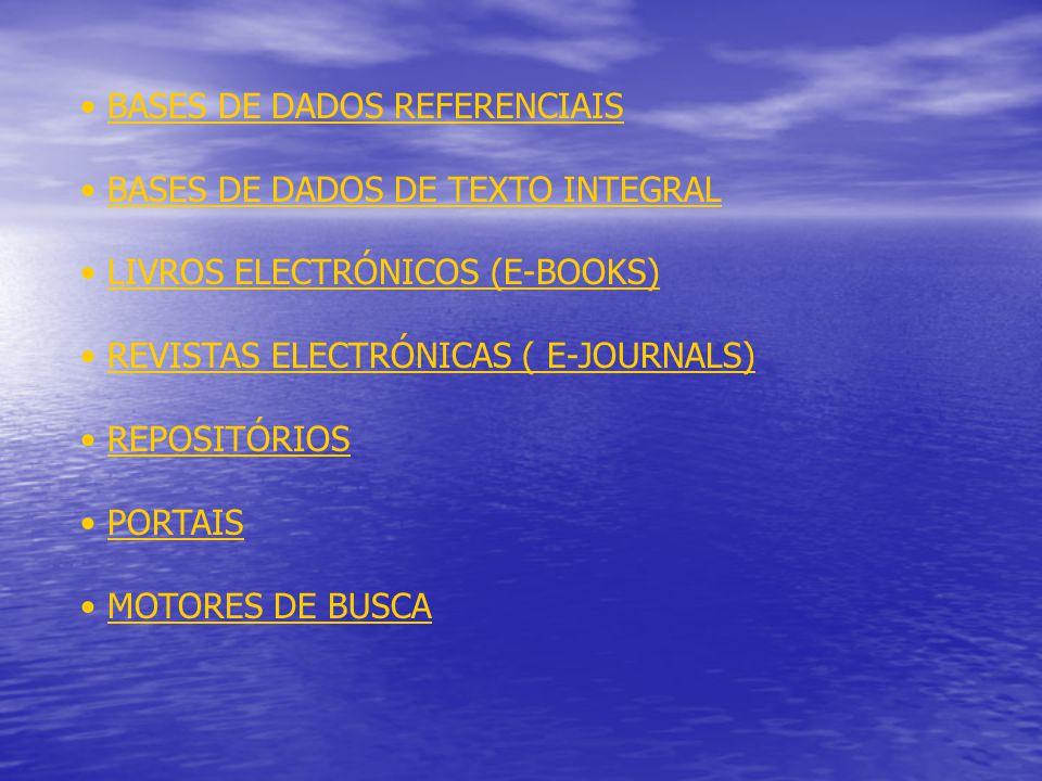 BASES DE DADOS REFERENCIAIS BASES DE DADOS DE TEXTO INTEGRAL LIVROS ELECTRÓNICOS (E-BOOKS) REVISTAS ELECTRÓNICAS ( E-JOURNALS) REPOSITÓRIOS PORTAIS MOTORES DE BUSCA