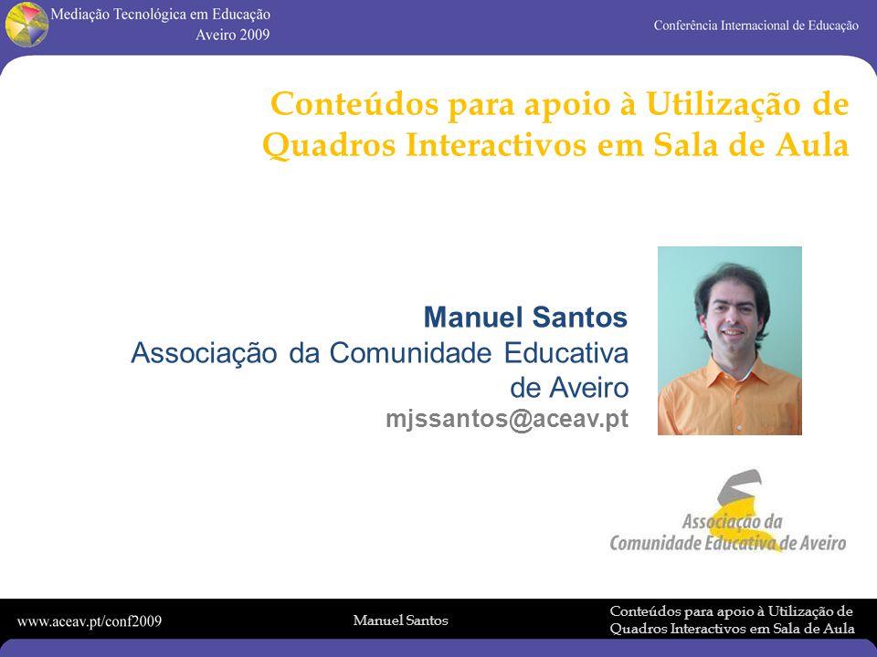 Manuel Santos Conteúdos para apoio à Utilização de Quadros Interactivos em Sala de Aula Partilhar recursos com a Comunidade Educativa Pesquisa de Recursos Pedagógicos Recursos Pedagógicos disponíveis