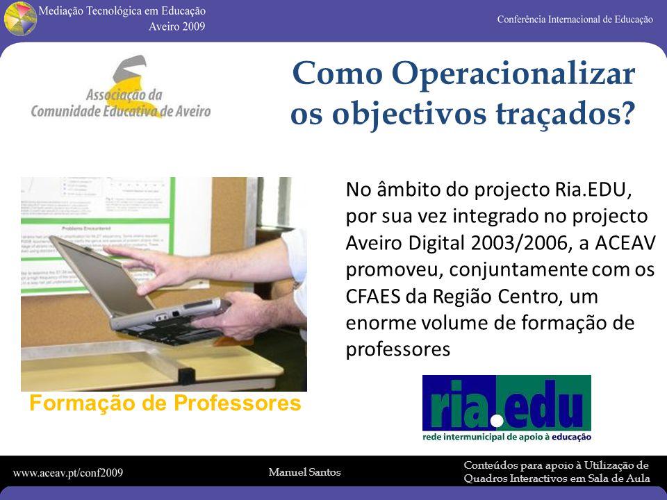 Manuel Santos Conteúdos para apoio à Utilização de Quadros Interactivos em Sala de Aula Site de apoio à formação de professores 25 exercícios práticos servem de suporte base para a formação de professores em Quadros Interactivos.