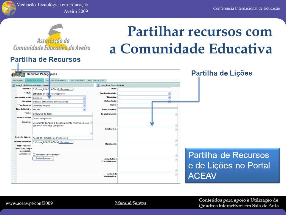 Manuel Santos Conteúdos para apoio à Utilização de Quadros Interactivos em Sala de Aula Partilhar recursos com a Comunidade Educativa Partilha de Recursos Partilha de Lições Partilha de Recursos e de Lições no Portal ACEAV