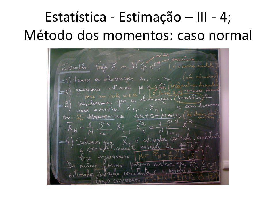 Estatística - Estimação – III - 4; Método dos momentos: caso normal