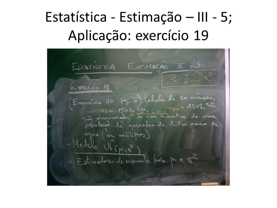 Estatística - Estimação – III - 6; Estimador do primeiro momento
