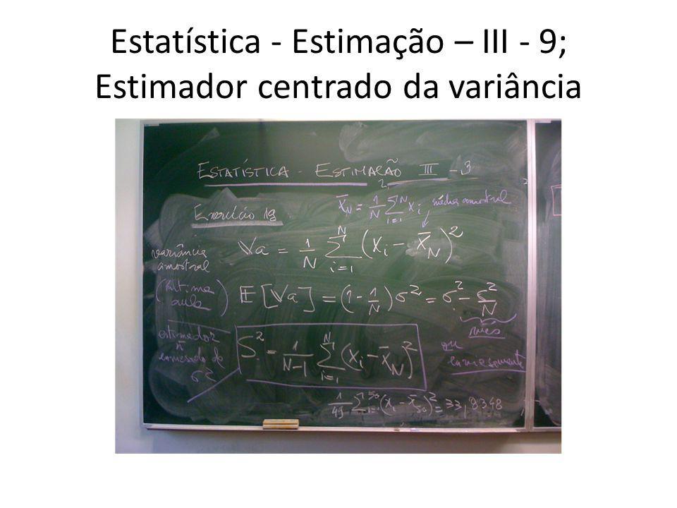 Estatística - Estimação – III - 9; Estimador centrado da variância