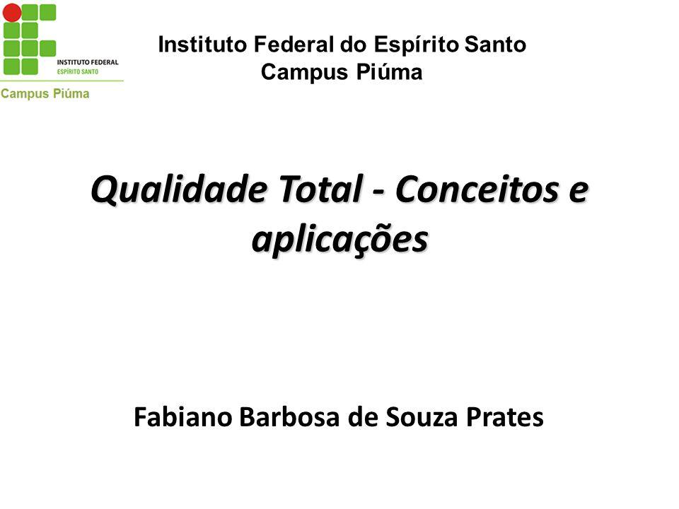Qualidade Total - Conceitos e aplicações Fabiano Barbosa de Souza Prates Instituto Federal do Espírito Santo Campus Piúma