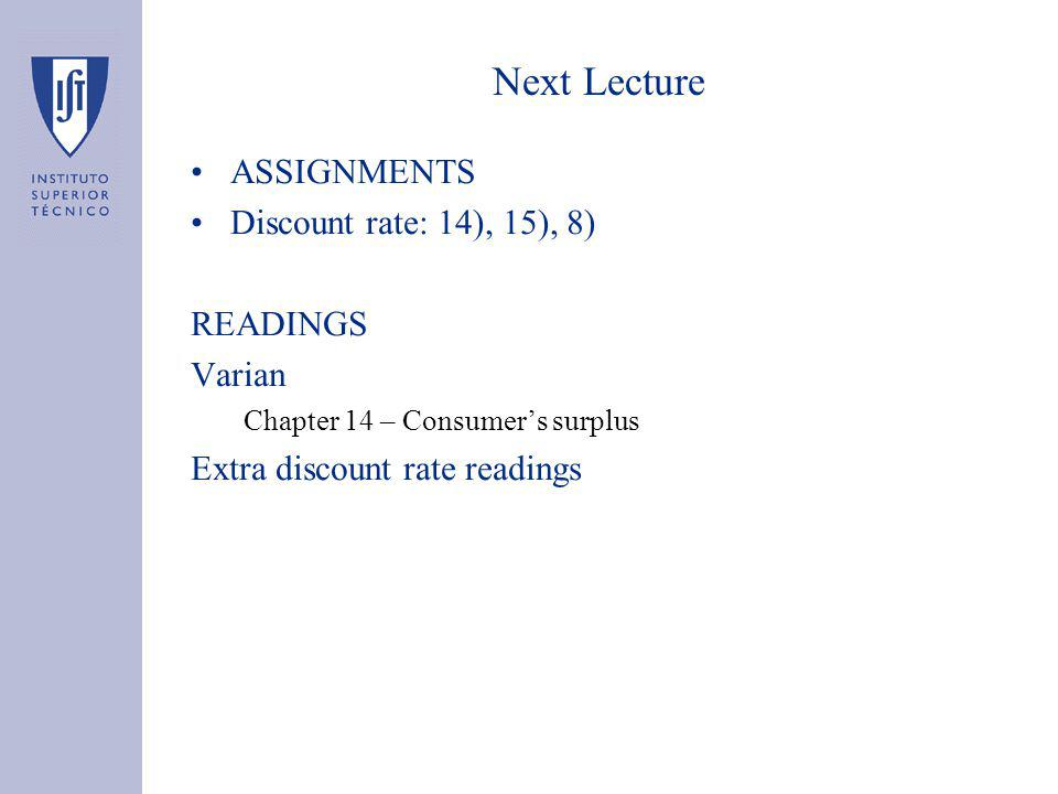 Next Lecture ASSIGNMENTS Discount rate: 14), 15), 8) READINGS Varian Chapter 14 – Consumers surplus Extra discount rate readings