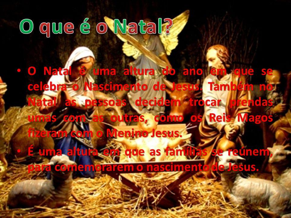 O Natal é uma altura do ano em que se celebra o Nascimento de Jesus. Também no Natal as pessoas decidem trocar prendas umas com as outras, como os Rei