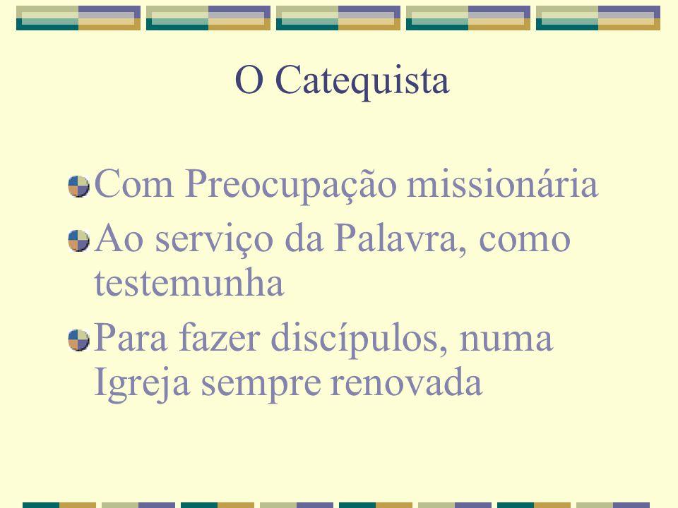 O Catequista Com Preocupação missionária Ao serviço da Palavra, como testemunha Para fazer discípulos, numa Igreja sempre renovada