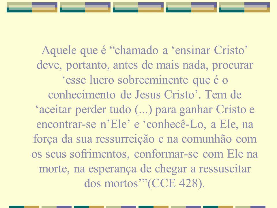 Aquele que é chamado a ensinar Cristo deve, portanto, antes de mais nada, procurar esse lucro sobreeminente que é o conhecimento de Jesus Cristo. Tem