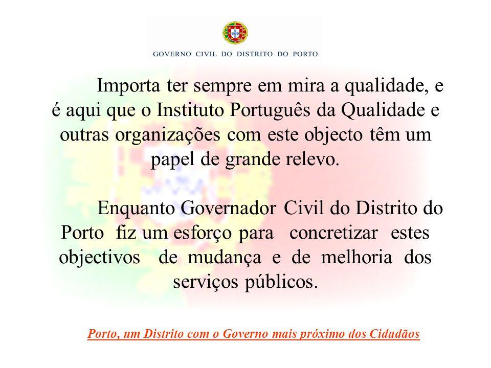 Importa ter sempre em mira a qualidade, e é aqui que o Instituto Português da Qualidade e outras organizações com este objecto têm um papel de grande