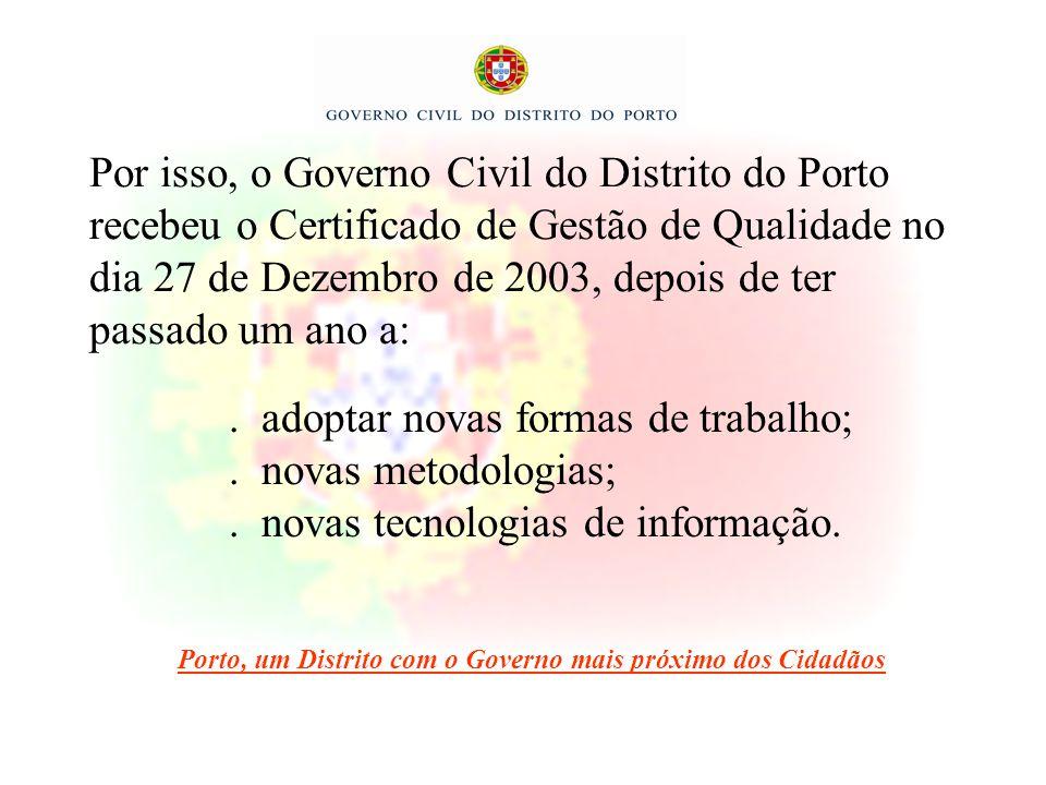 Por isso, o Governo Civil do Distrito do Porto recebeu o Certificado de Gestão de Qualidade no dia 27 de Dezembro de 2003, depois de ter passado um an