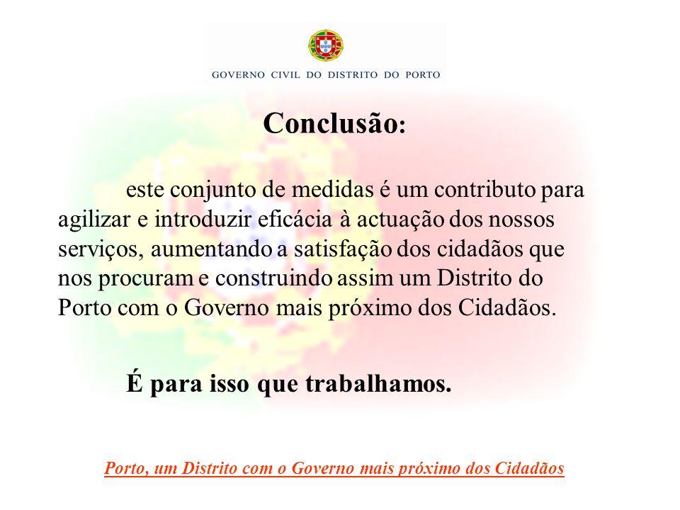 Conclusão : Porto, um Distrito com o Governo mais próximo dos Cidadãos este conjunto de medidas é um contributo para agilizar e introduzir eficácia à