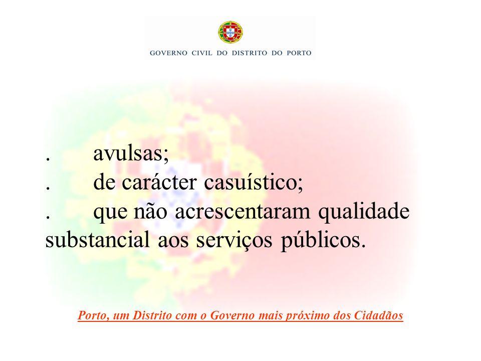 . avulsas;. de carácter casuístico;. que não acrescentaram qualidade substancial aos serviços públicos. Porto, um Distrito com o Governo mais próximo