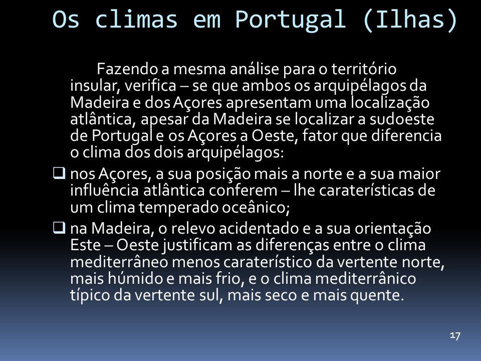 Os climas em Portugal (Ilhas) Fazendo a mesma análise para o território insular, verifica – se que ambos os arquipélagos da Madeira e dos Açores apres