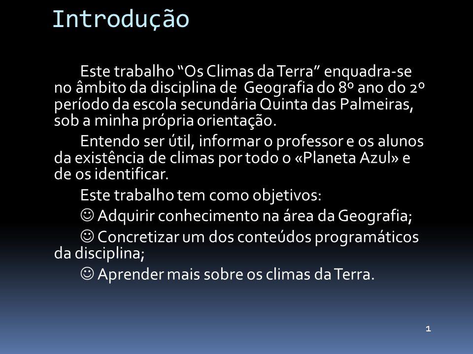 Introdução Este trabalho Os Climas da Terra enquadra-se no âmbito da disciplina de Geografia do 8º ano do 2º período da escola secundária Quinta das P