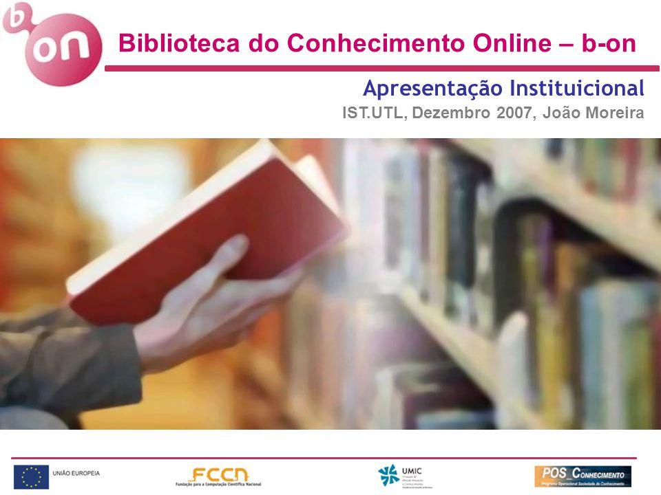 Biblioteca do Conhecimento Online – b-on Apresentação Instituicional IST.UTL, Dezembro 2007, João Moreira