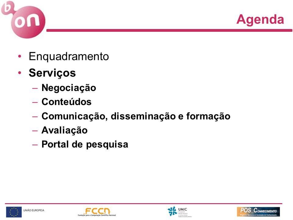 Agenda Enquadramento Serviços –Negociação –Conteúdos –Comunicação, disseminação e formação –Avaliação –Portal de pesquisa
