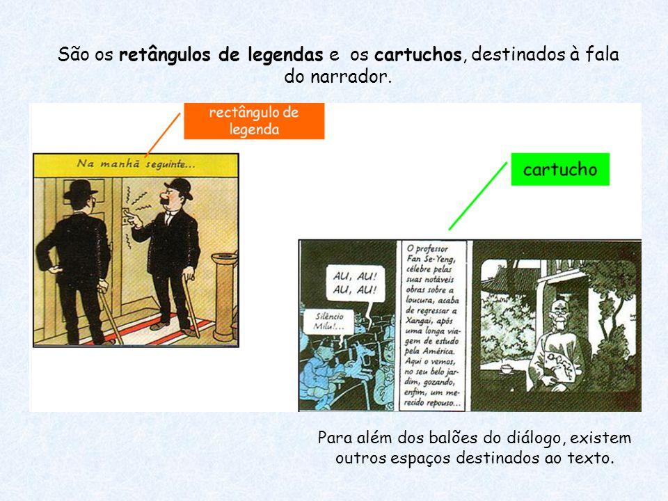 São os retângulos de legendas e os cartuchos, destinados à fala do narrador.