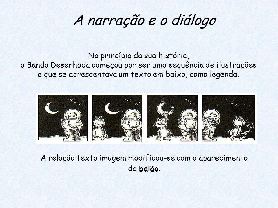 No princípio da sua história, a Banda Desenhada começou por ser uma sequência de ilustrações a que se acrescentava um texto em baixo, como legenda.