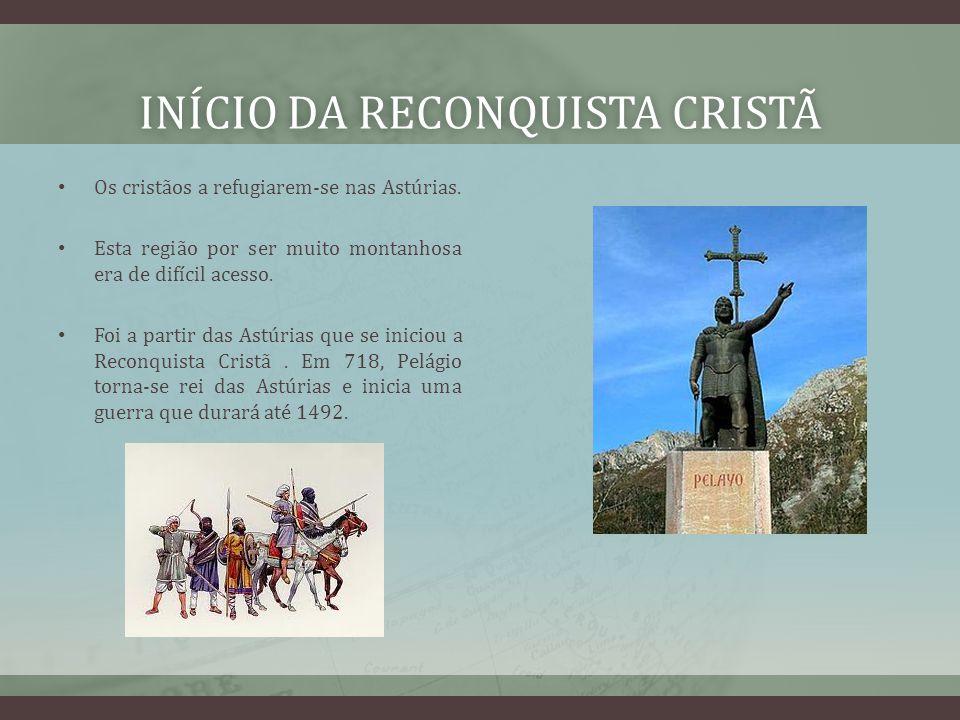 INÍCIO DA RECONQUISTA CRISTÃINÍCIO DA RECONQUISTA CRISTÃ Os cristãos a refugiarem-se nas Astúrias. Esta região por ser muito montanhosa era de difícil