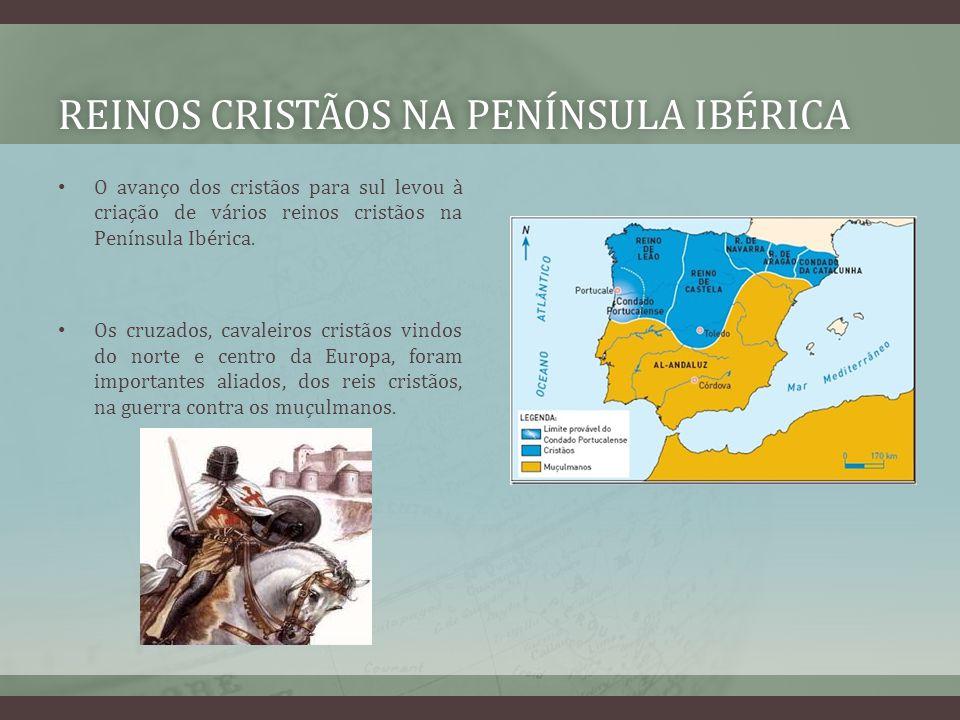 REINOS CRISTÃOS NA PENÍNSULA IBÉRICAREINOS CRISTÃOS NA PENÍNSULA IBÉRICA O avanço dos cristãos para sul levou à criação de vários reinos cristãos na Península Ibérica.