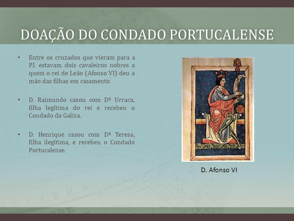 DOAÇÃO DO CONDADO PORTUCALENSEDOAÇÃO DO CONDADO PORTUCALENSE Entre os cruzados que vieram para a P.I.