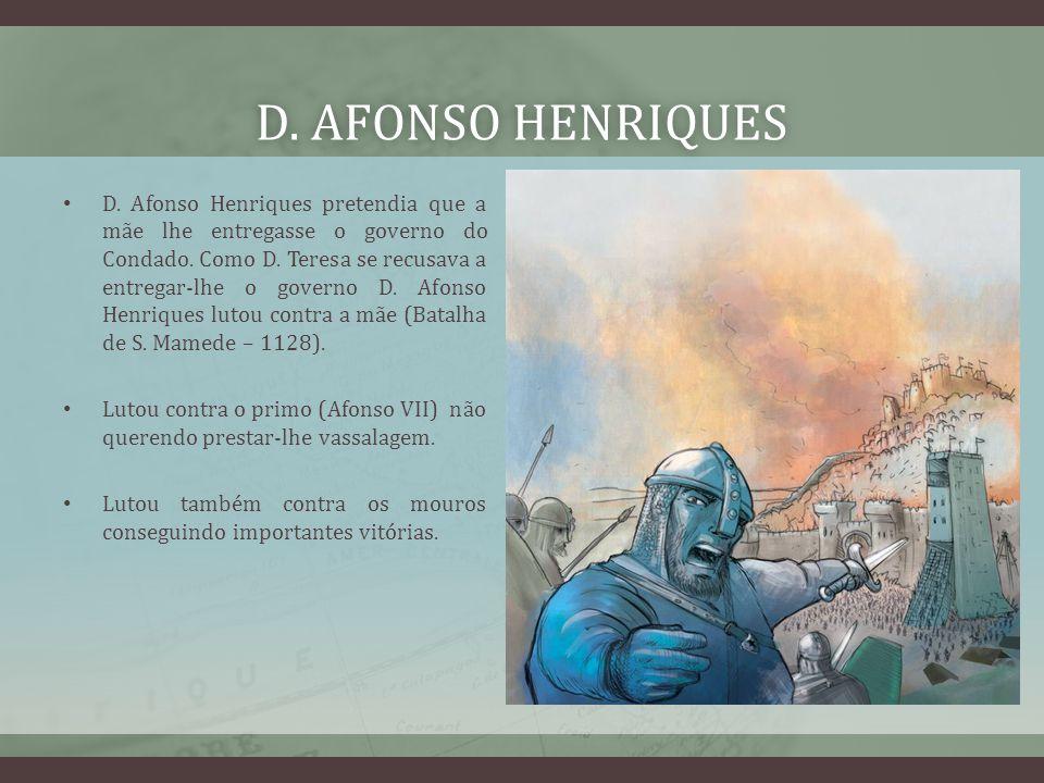 D. AFONSO HENRIQUESD. AFONSO HENRIQUES D. Afonso Henriques pretendia que a mãe lhe entregasse o governo do Condado. Como D. Teresa se recusava a entre