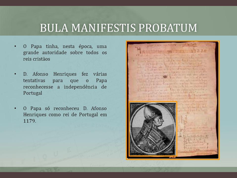 BULA MANIFESTIS PROBATUMBULA MANIFESTIS PROBATUM O Papa tinha, nesta época, uma grande autoridade sobre todos os reis cristãos D. Afonso Henriques fez