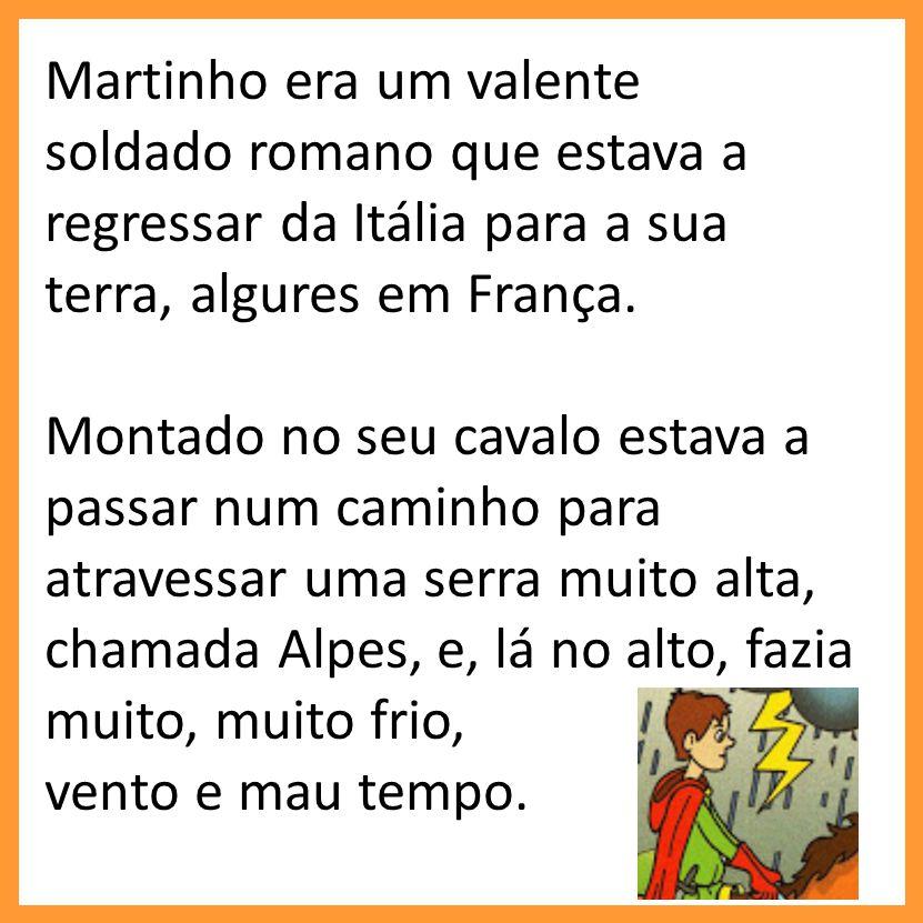 Martinho era um valente soldado romano que estava a regressar da Itália para a sua terra, algures em França. Montado no seu cavalo estava a passar num
