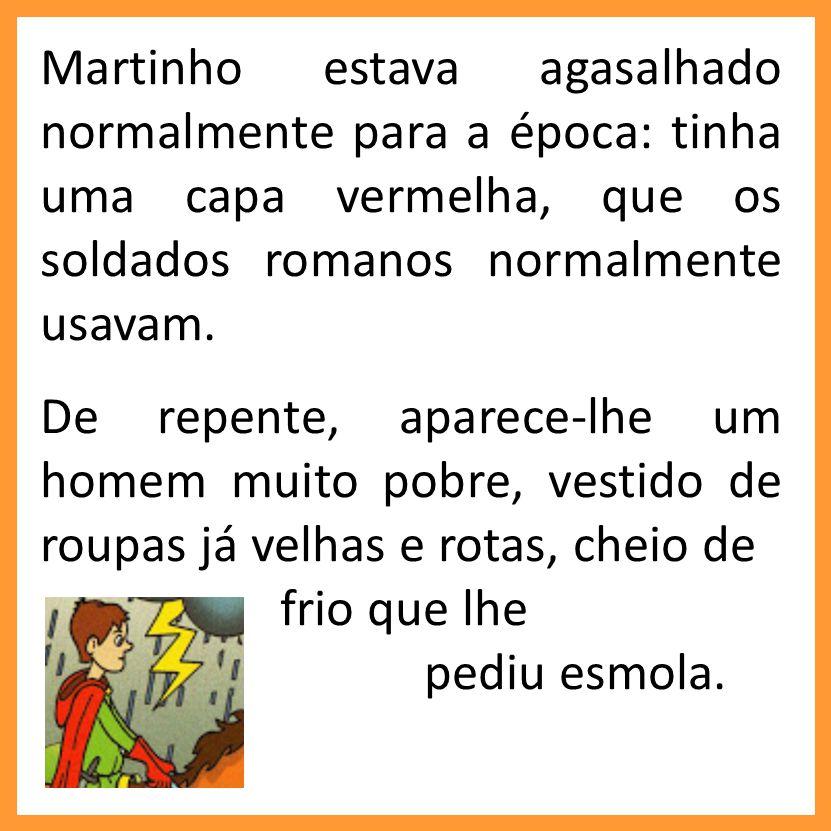 Martinho estava agasalhado normalmente para a época: tinha uma capa vermelha, que os soldados romanos normalmente usavam. De repente, aparece-lhe um h