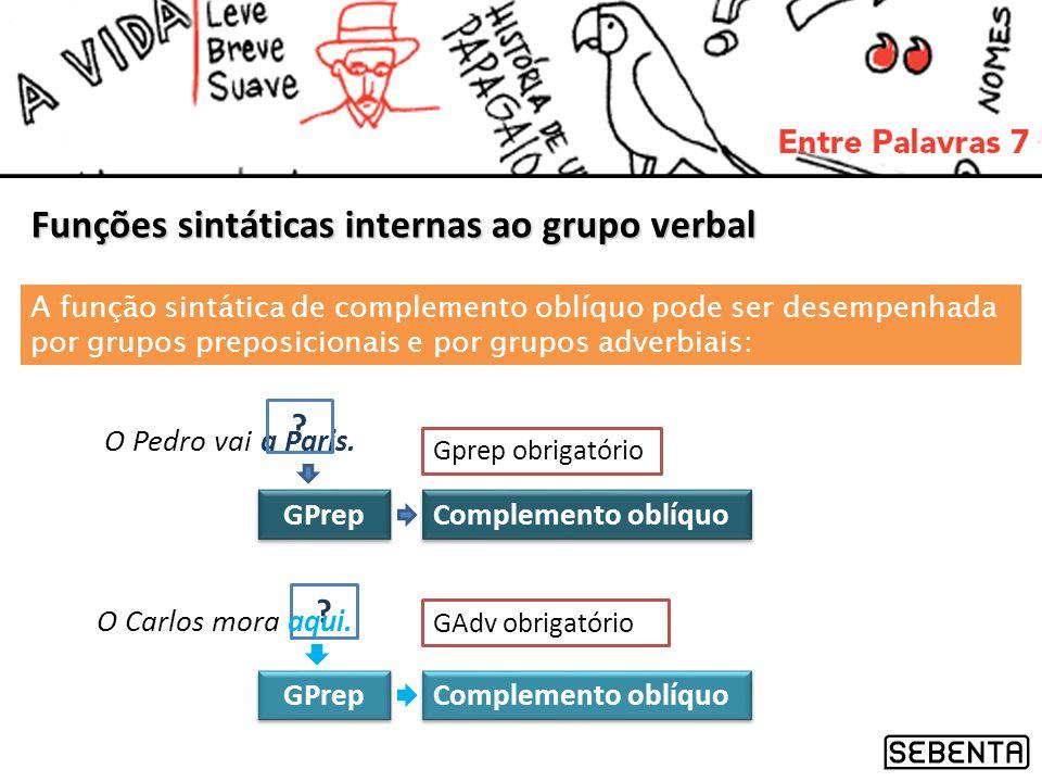 Funções sintáticas internas ao grupo verbal A função sintática de complemento oblíquo pode ser desempenhada por grupos preposicionais e por grupos adv