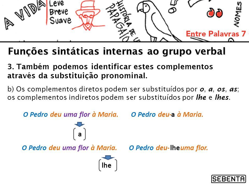 3. Também podemos identificar estes complementos através da substituição pronominal. Funções sintáticas internas ao grupo verbal b) Os complementos di