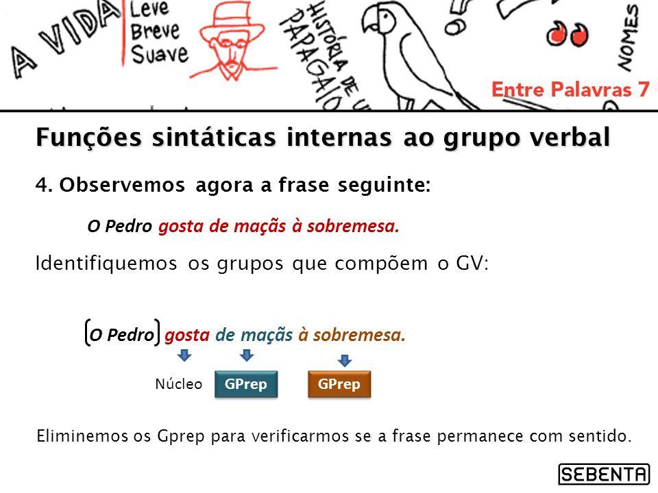 Funções sintáticas internas ao grupo verbal 4. Observemos agora a frase seguinte: O Pedro gosta de maçãs à sobremesa. Identifiquemos os grupos que com