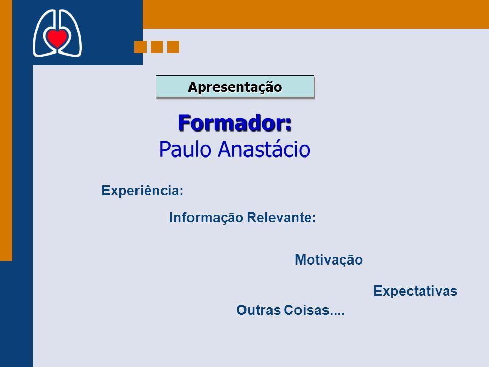 ApresentaçãoApresentação Formador: Formador: Paulo Anastácio Experiência: Expectativas Motivação Informação Relevante: Outras Coisas....