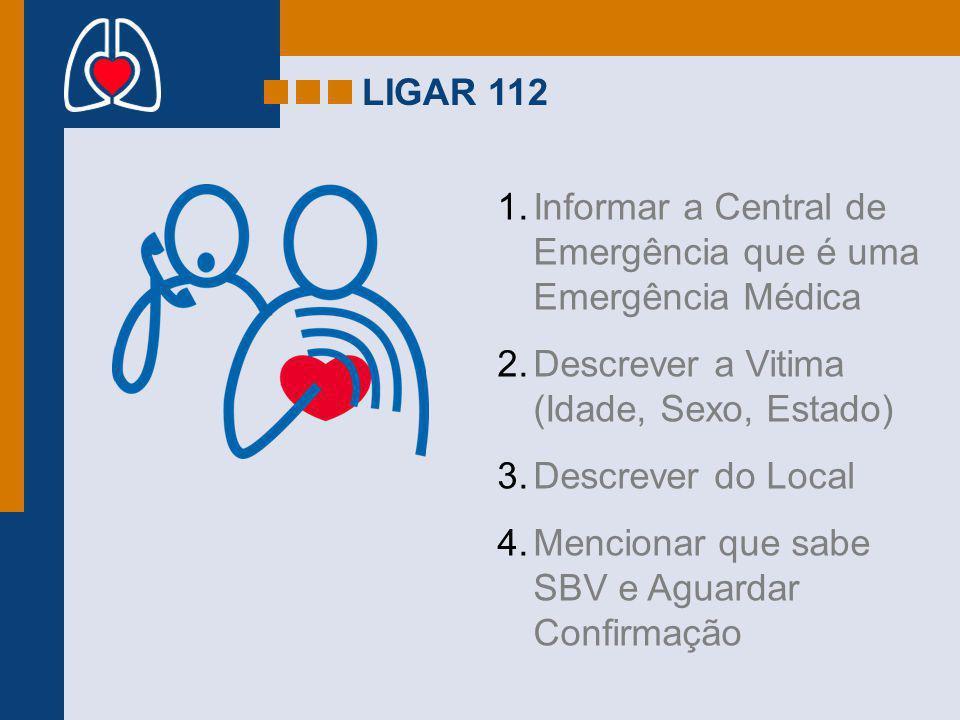 LIGAR 112 1.Informar a Central de Emergência que é uma Emergência Médica 2.Descrever a Vitima (Idade, Sexo, Estado) 3.Descrever do Local 4.Mencionar q