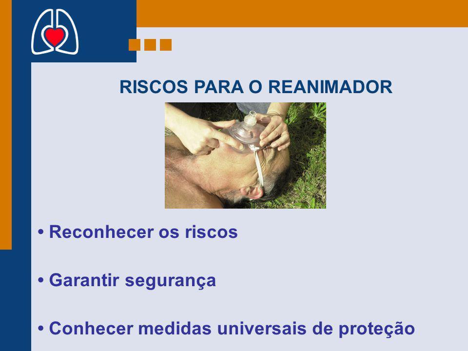RISCOS PARA O REANIMADOR Reconhecer os riscos Garantir segurança Conhecer medidas universais de proteção
