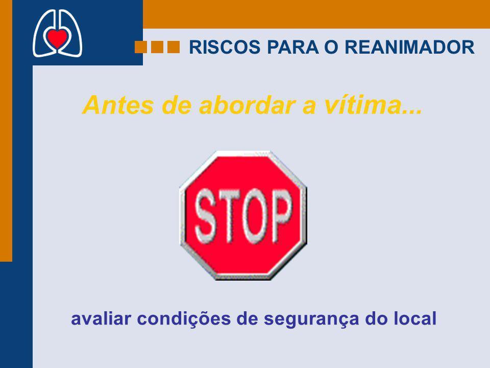 RISCOS PARA O REANIMADOR Antes de abordar a vítima... avaliar condições de segurança do local