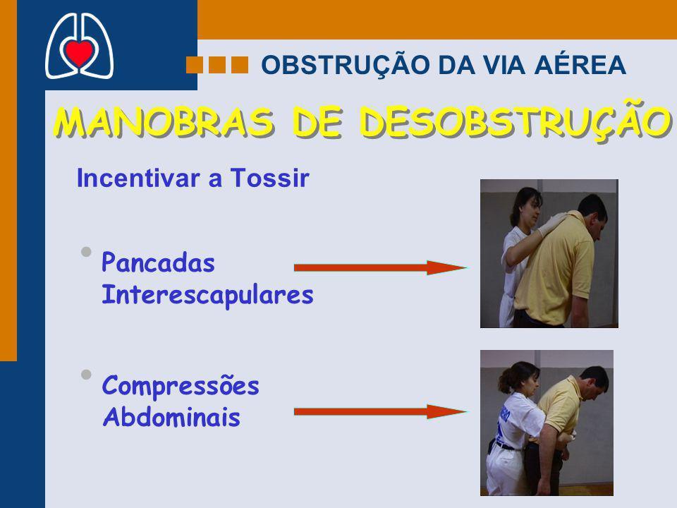 OBSTRUÇÃO DA VIA AÉREA MANOBRAS DE DESOBSTRUÇÃO Incentivar a Tossir Pancadas Interescapulares Compressões Abdominais