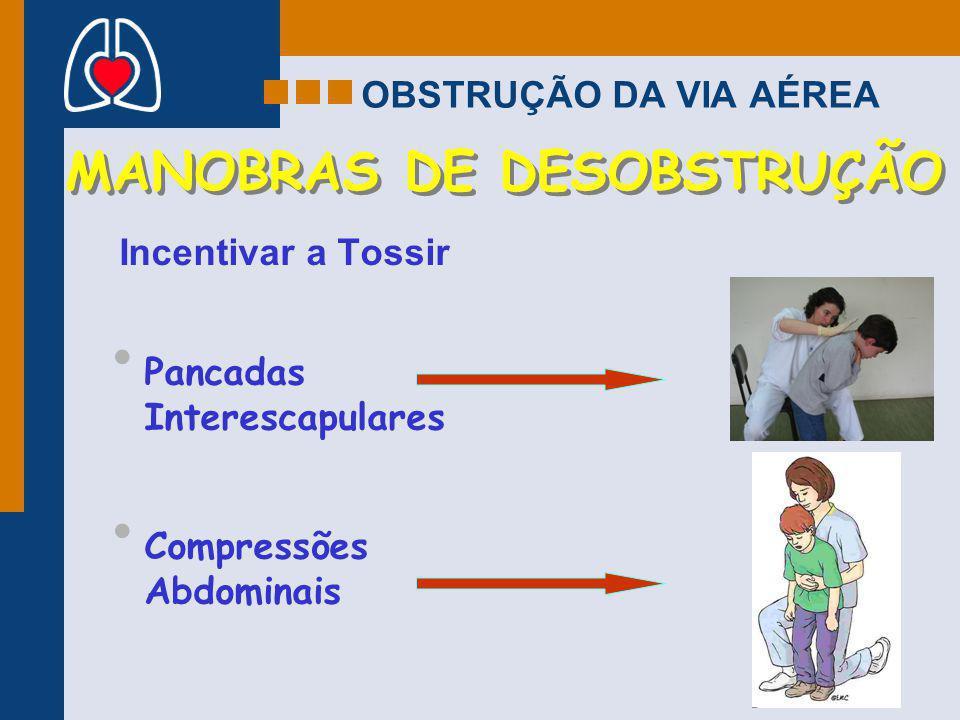OBSTRUÇÃO DA VIA AÉREA Incentivar a Tossir MANOBRAS DE DESOBSTRUÇÃO Pancadas Interescapulares Compressões Abdominais