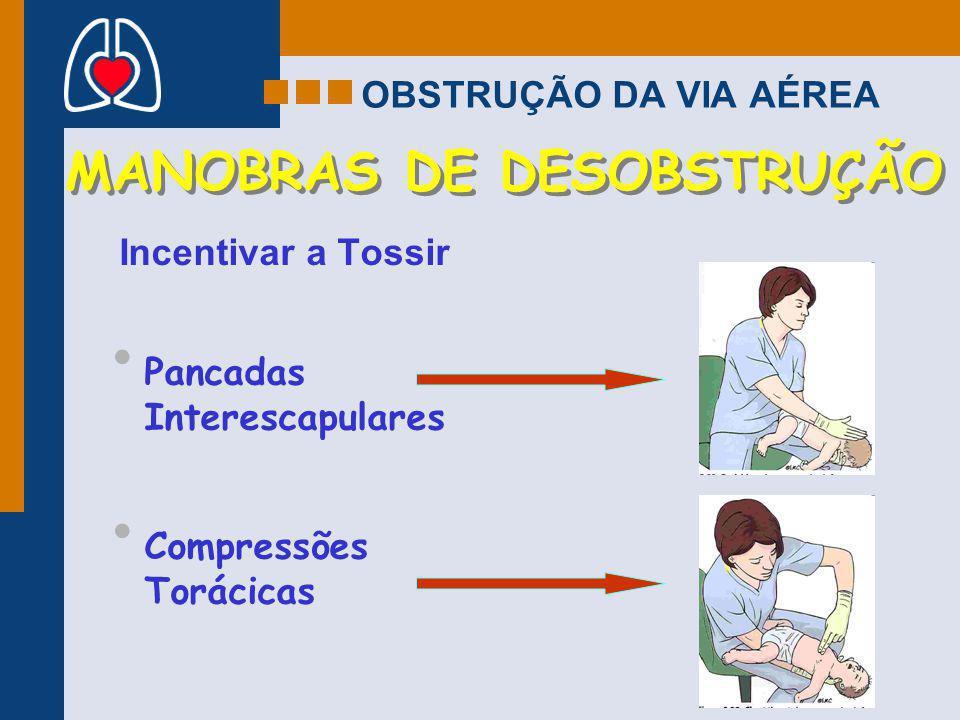 OBSTRUÇÃO DA VIA AÉREA Incentivar a Tossir MANOBRAS DE DESOBSTRUÇÃO Pancadas Interescapulares Compressões Torácicas