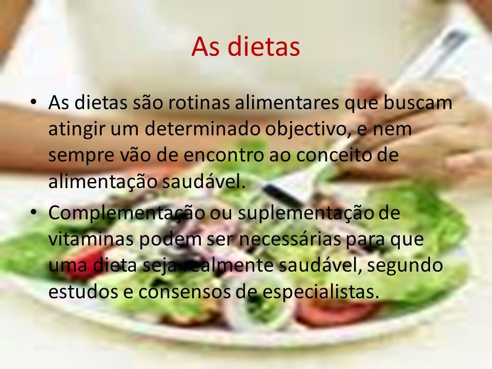 As dietas As dietas são rotinas alimentares que buscam atingir um determinado objectivo, e nem sempre vão de encontro ao conceito de alimentação saudá