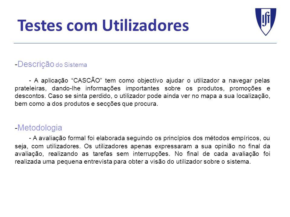 Testes com Utilizadores -Descrição do Sistema A- A aplicação CASCÃO tem como objectivo ajudar o utilizador a navegar pelas prateleiras, dando-lhe informações importantes sobre os produtos, promoções e descontos.