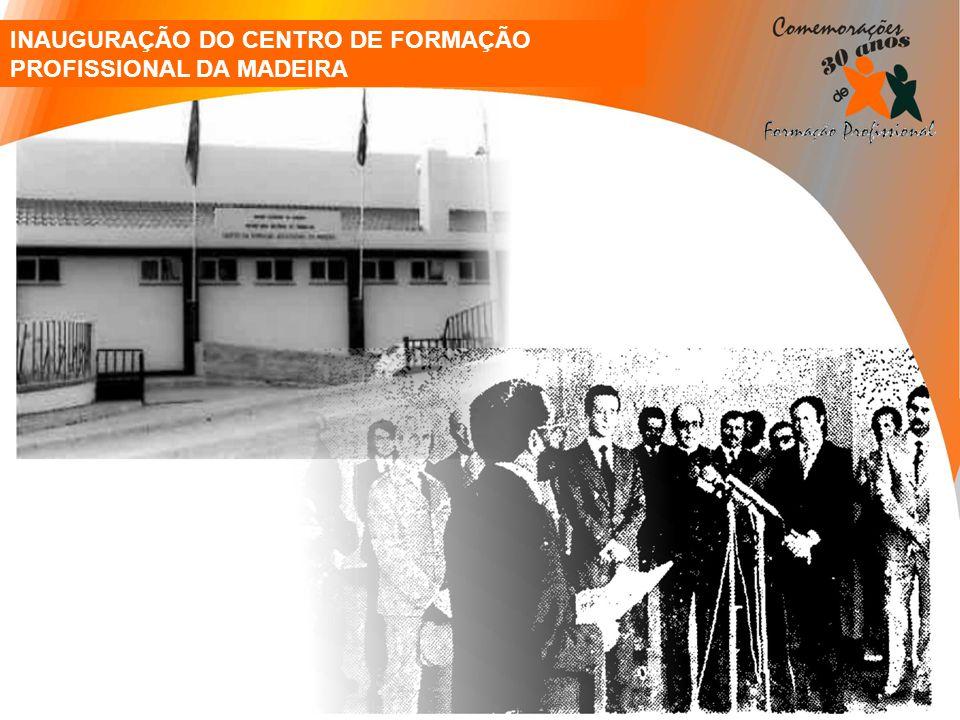 INAUGURAÇÃO DO CENTRO DE FORMAÇÃO PROFISSIONAL DA MADEIRA