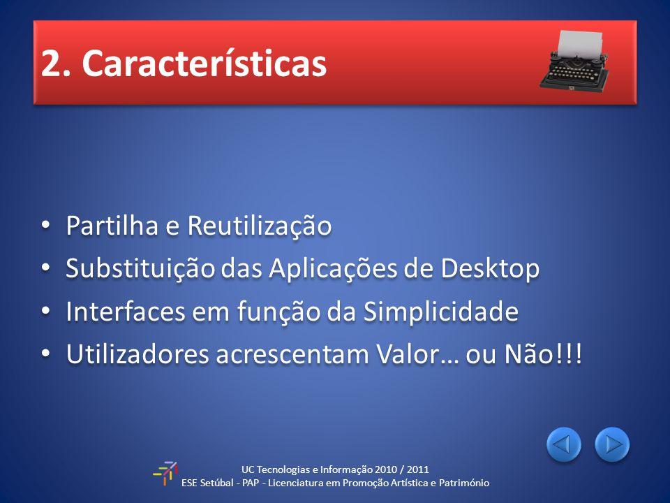 2. Características Partilha e Reutilização Substituição das Aplicações de Desktop Interfaces em função da Simplicidade Utilizadores acrescentam Valor…