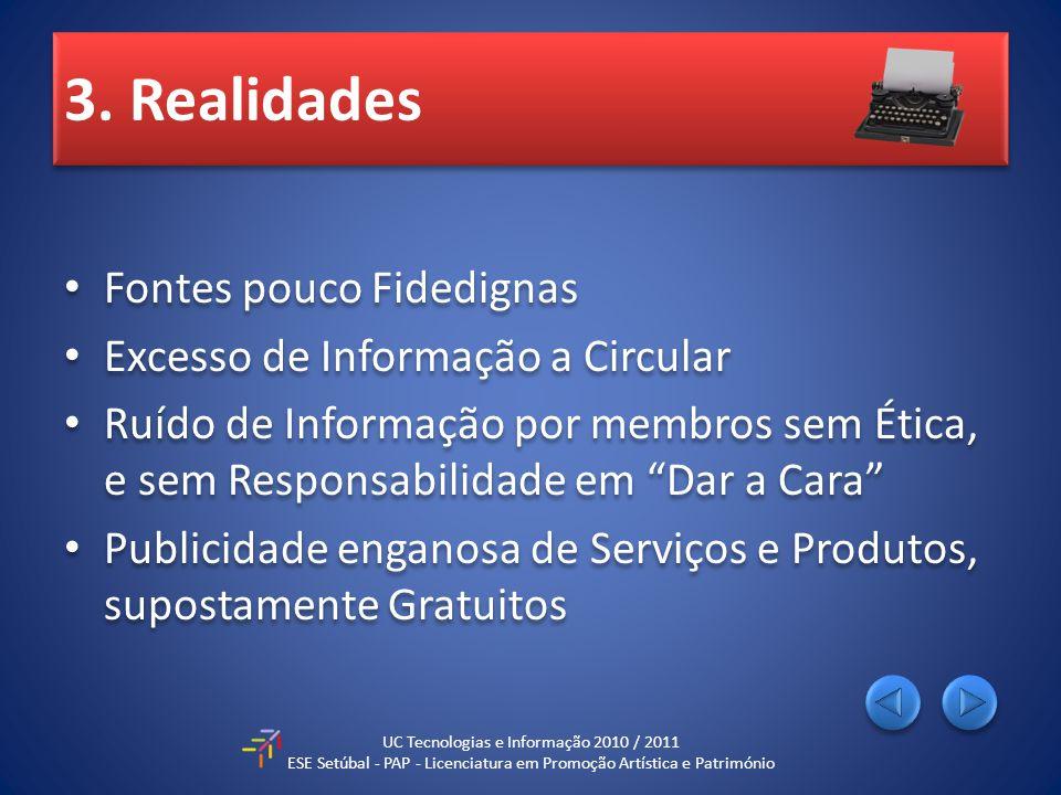3. Realidades Fontes pouco Fidedignas Excesso de Informação a Circular Ruído de Informação por membros sem Ética, e sem Responsabilidade em Dar a Cara