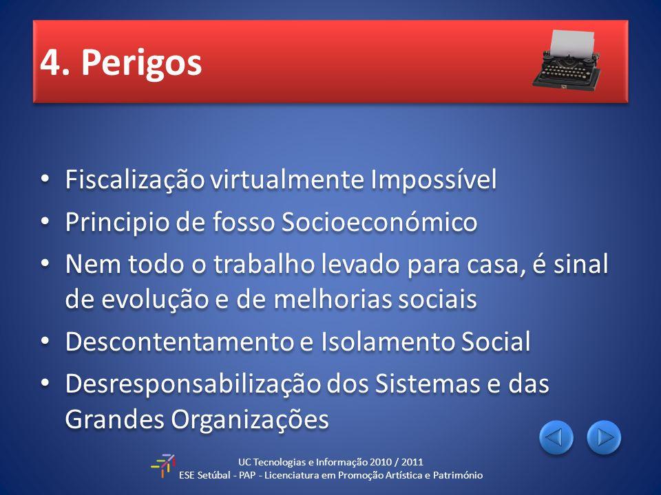 4. Perigos Fiscalização virtualmente Impossível Principio de fosso Socioeconómico Nem todo o trabalho levado para casa, é sinal de evolução e de melho
