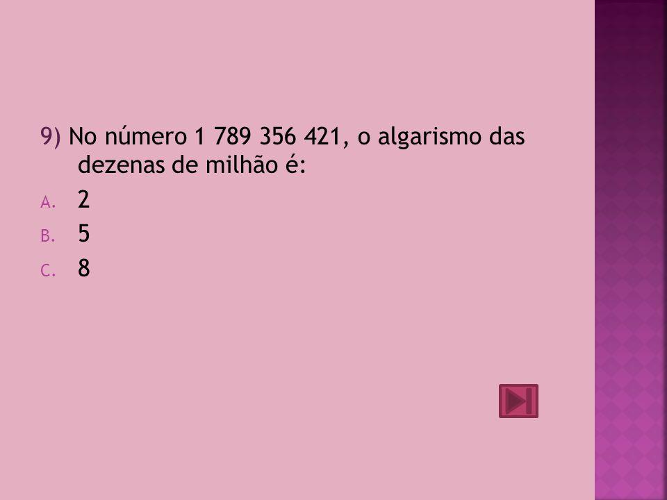 8) No número 16 574 382 a classe dos milhares é: A.